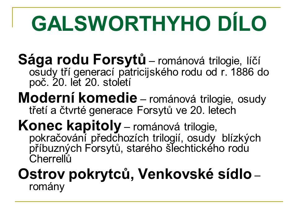 GALSWORTHYHO DÍLO Sága rodu Forsytů – románová trilogie, líčí osudy tří generací patricijského rodu od r. 1886 do poč. 20. let 20. století.