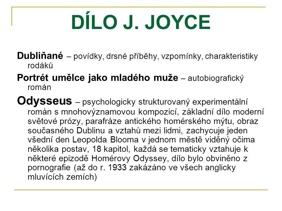 DÍLO J. JOYCE Dubliňané – povídky, drsné příběhy, vzpomínky, charakteristiky rodáků. Portrét umělce jako mladého muže – autobiografický román.