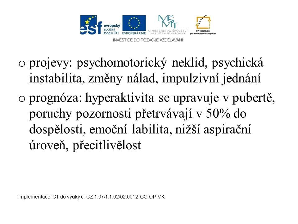 projevy: psychomotorický neklid, psychická instabilita, změny nálad, impulzivní jednání