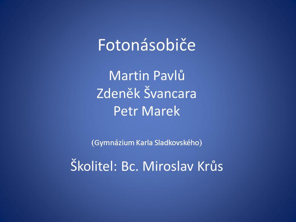 Fotonásobiče Martin Pavlů Zdeněk Švancara Petr Marek