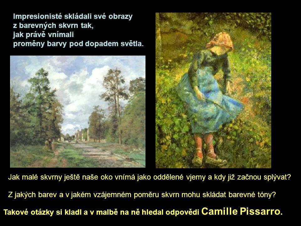 Impresionisté skládali své obrazy z barevných skvrn tak,