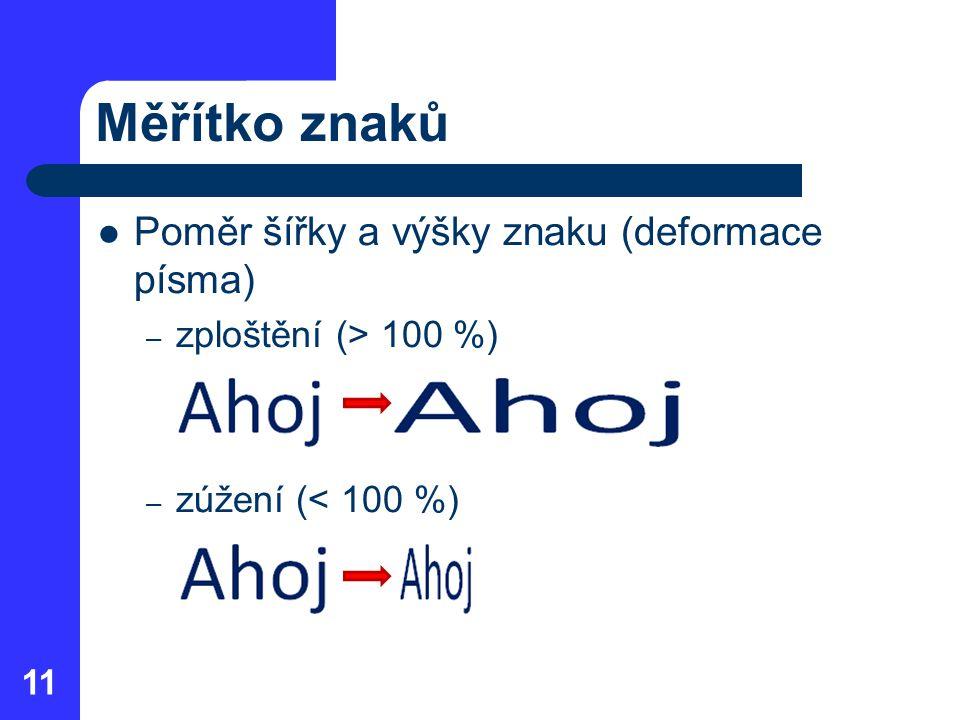 Měřítko znaků Poměr šířky a výšky znaku (deformace písma)