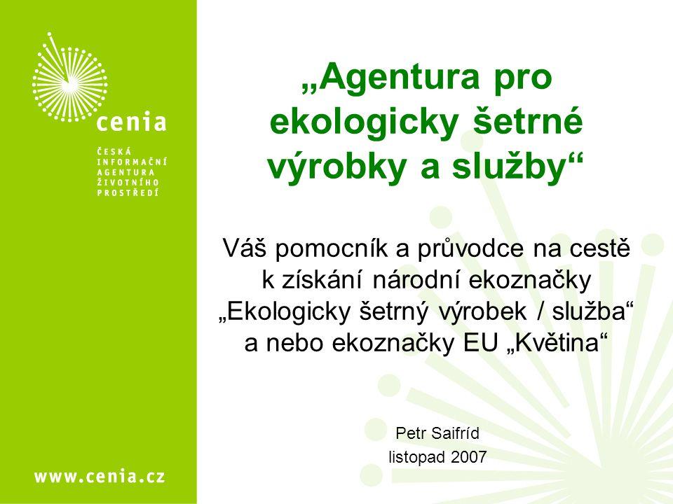 """""""Agentura pro ekologicky šetrné výrobky a služby Váš pomocník a průvodce na cestě k získání národní ekoznačky """"Ekologicky šetrný výrobek / služba a nebo ekoznačky EU """"Květina"""