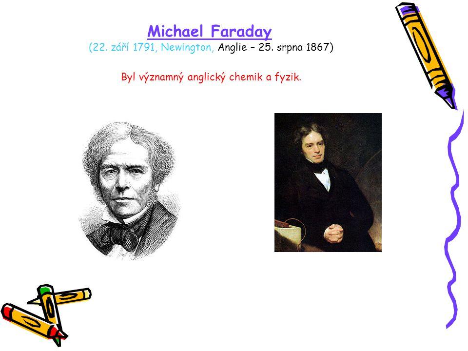 Michael Faraday (22. září 1791, Newington, Anglie – 25
