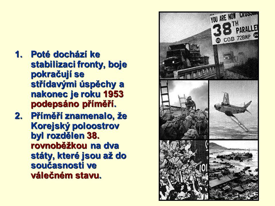 Poté dochází ke stabilizaci fronty, boje pokračují se střídavými úspěchy a nakonec je roku 1953 podepsáno příměří.
