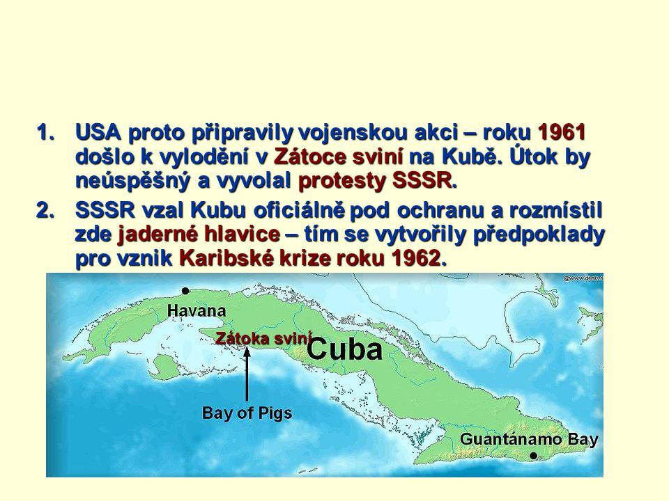 USA proto připravily vojenskou akci – roku 1961 došlo k vylodění v Zátoce sviní na Kubě. Útok by neúspěšný a vyvolal protesty SSSR.