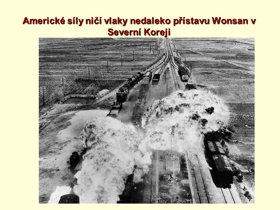 Americké síly ničí vlaky nedaleko přístavu Wonsan v Severní Koreji