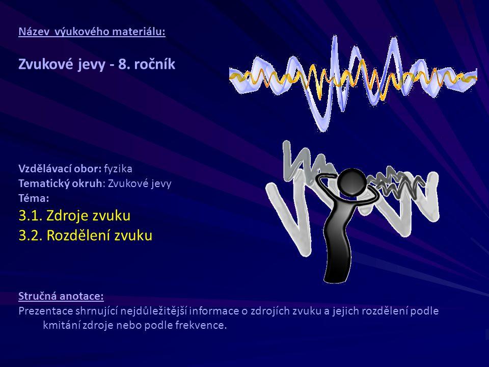 Zvukové jevy - 8. ročník 3.1. Zdroje zvuku 3.2. Rozdělení zvuku