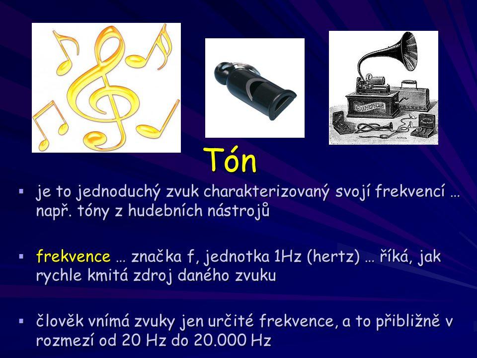 Tón je to jednoduchý zvuk charakterizovaný svojí frekvencí … např. tóny z hudebních nástrojů.