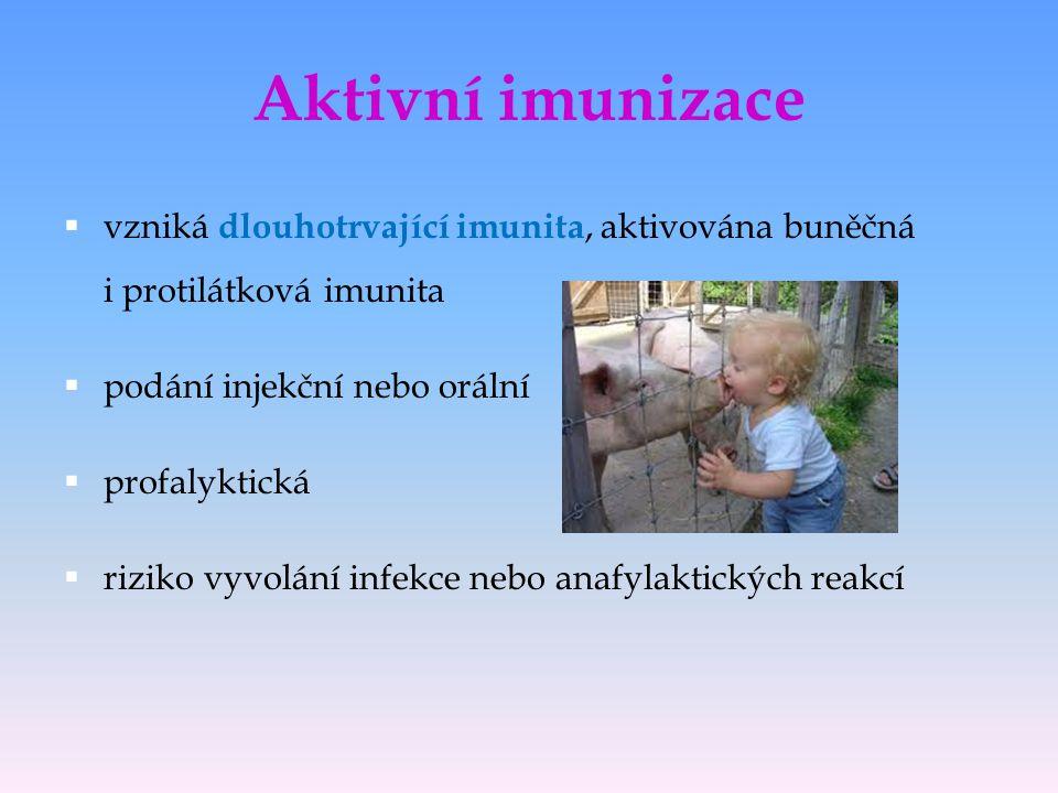 Aktivní imunizace vzniká dlouhotrvající imunita, aktivována buněčná i protilátková imunita. podání injekční nebo orální.