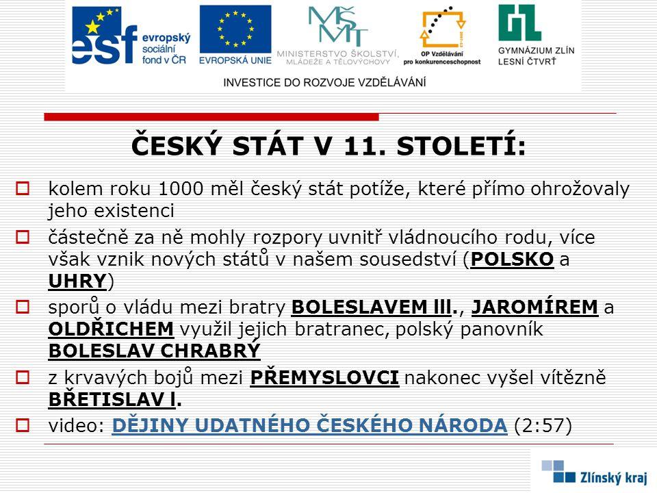 ČESKÝ STÁT V 11. STOLETÍ: kolem roku 1000 měl český stát potíže, které přímo ohrožovaly jeho existenci.