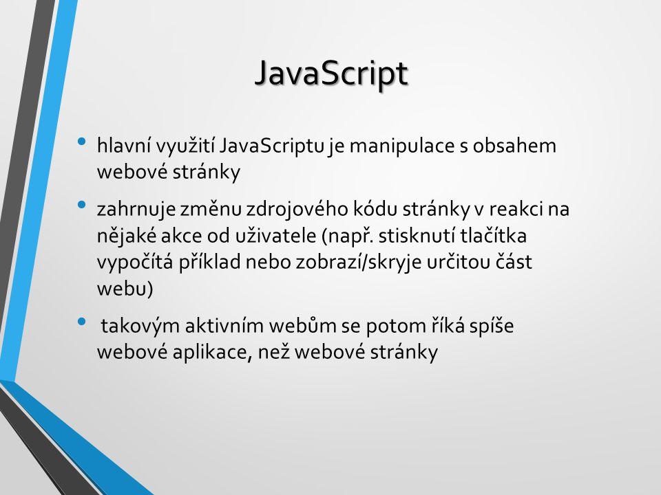 JavaScript hlavní využití JavaScriptu je manipulace s obsahem webové stránky.