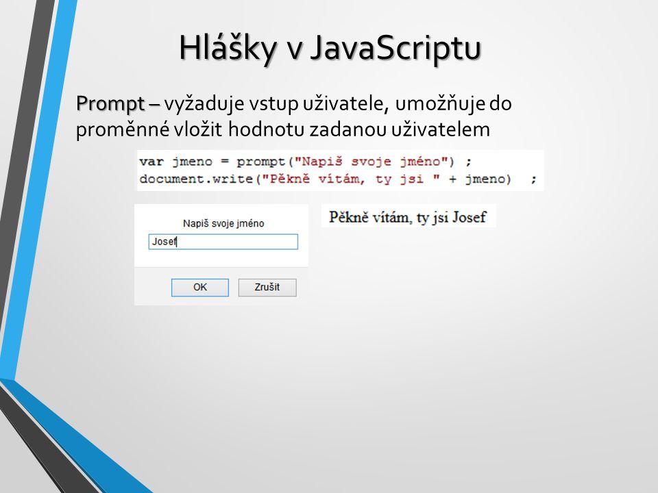 Hlášky v JavaScriptu Prompt – vyžaduje vstup uživatele, umožňuje do proměnné vložit hodnotu zadanou uživatelem.