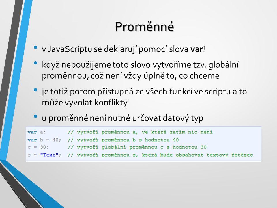 Proměnné v JavaScriptu se deklarují pomocí slova var!