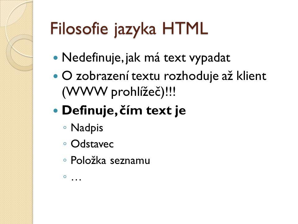 Filosofie jazyka HTML Nedefinuje, jak má text vypadat