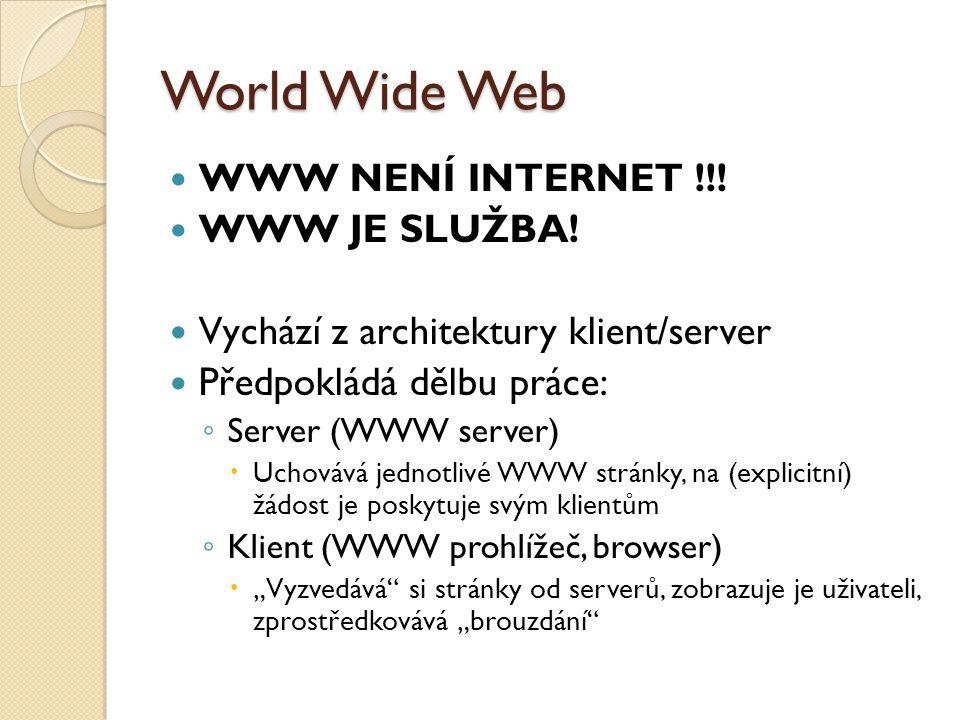 World Wide Web WWW NENÍ INTERNET !!! WWW JE SLUŽBA!