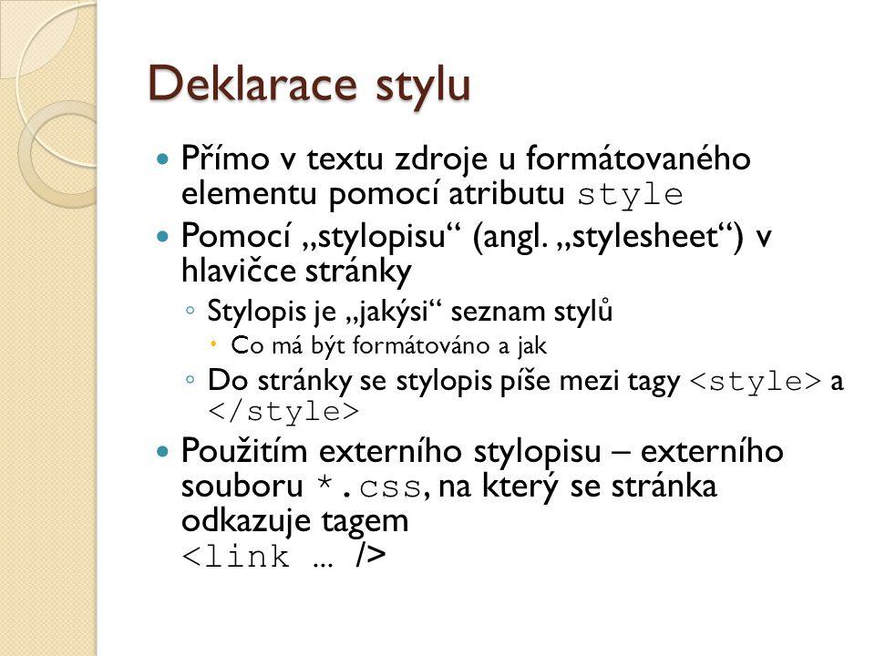 """Deklarace stylu Přímo v textu zdroje u formátovaného elementu pomocí atributu style. Pomocí """"stylopisu (angl. """"stylesheet ) v hlavičce stránky."""