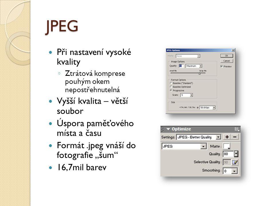 JPEG Při nastavení vysoké kvality Vyšší kvalita – větší soubor