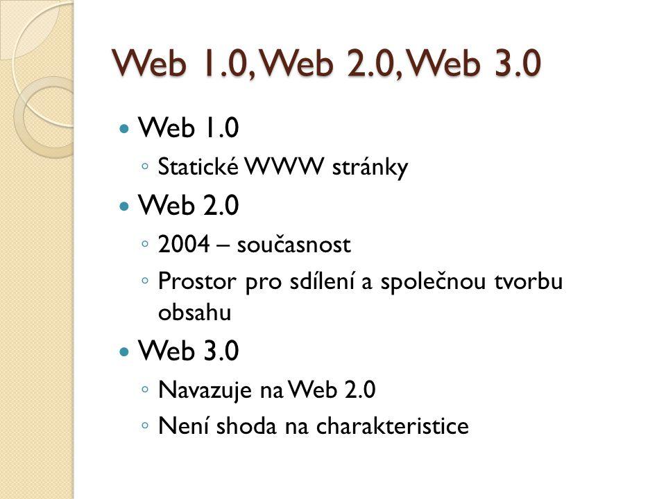 Web 1.0, Web 2.0, Web 3.0 Web 1.0 Web 2.0 Web 3.0 Statické WWW stránky