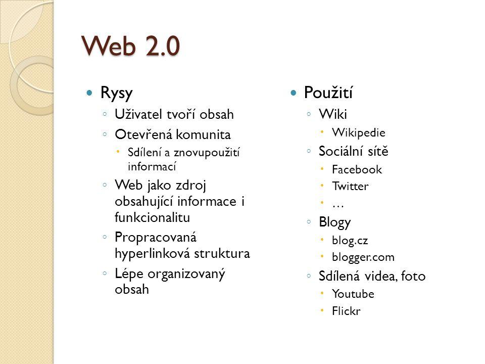 Web 2.0 Rysy Použití Uživatel tvoří obsah Otevřená komunita