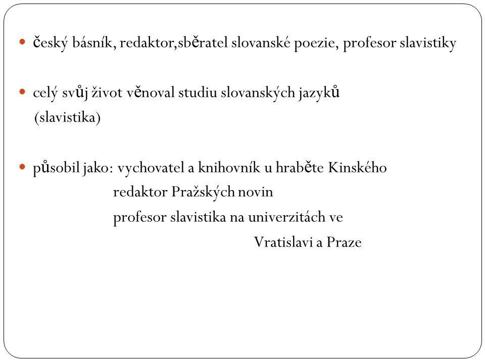 český básník, redaktor,sběratel slovanské poezie, profesor slavistiky