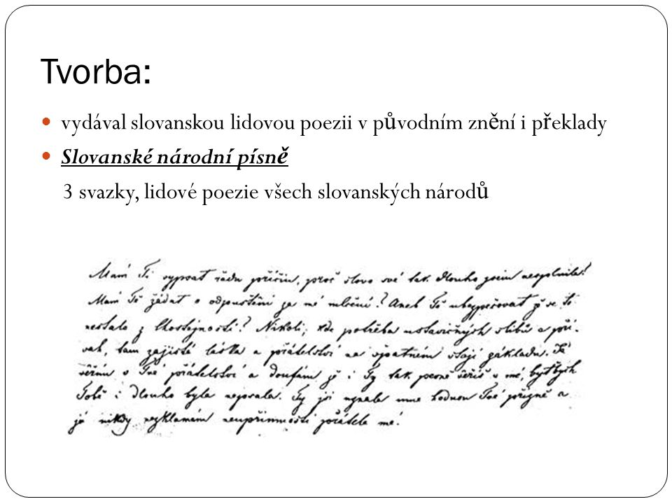Tvorba: vydával slovanskou lidovou poezii v původním znění i překlady