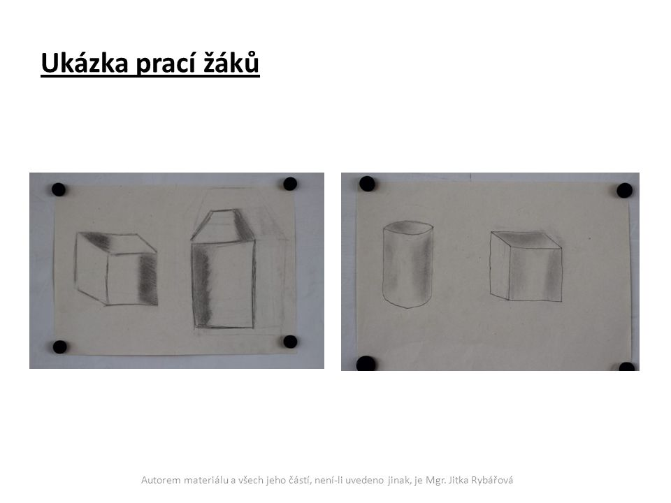 Ukázka prací žáků Autorem materiálu a všech jeho částí, není-li uvedeno jinak, je Mgr.