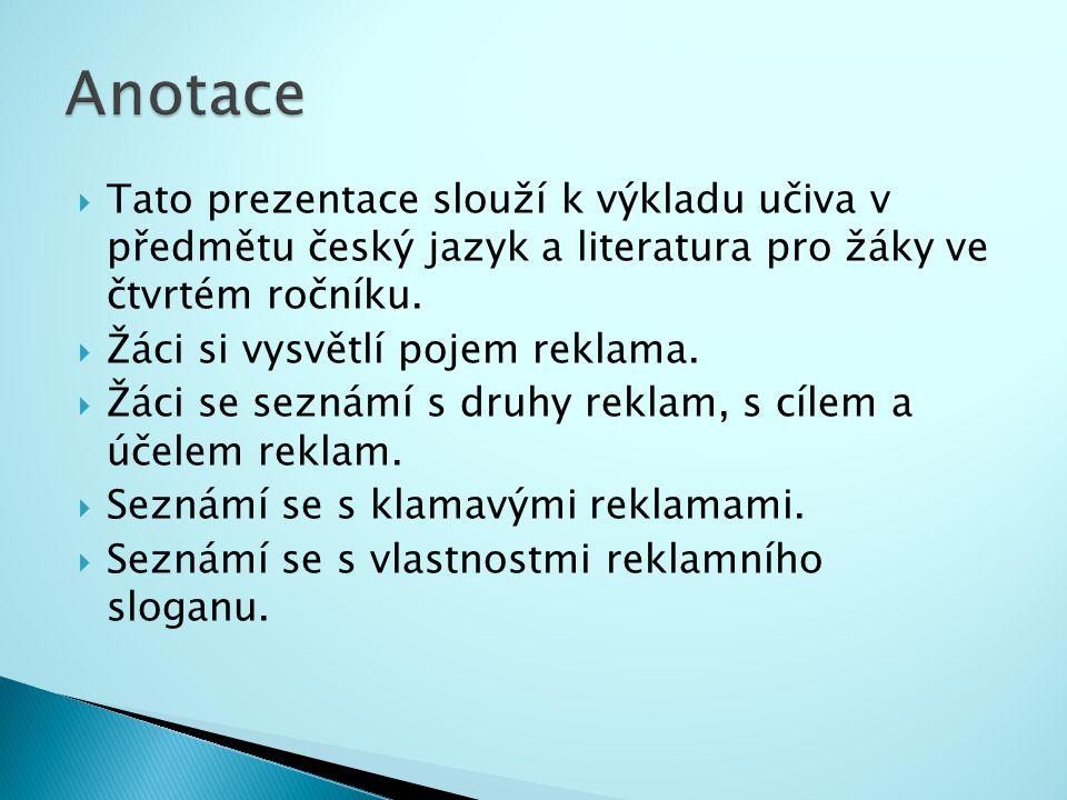 Anotace Tato prezentace slouží k výkladu učiva v předmětu český jazyk a literatura pro žáky ve čtvrtém ročníku.