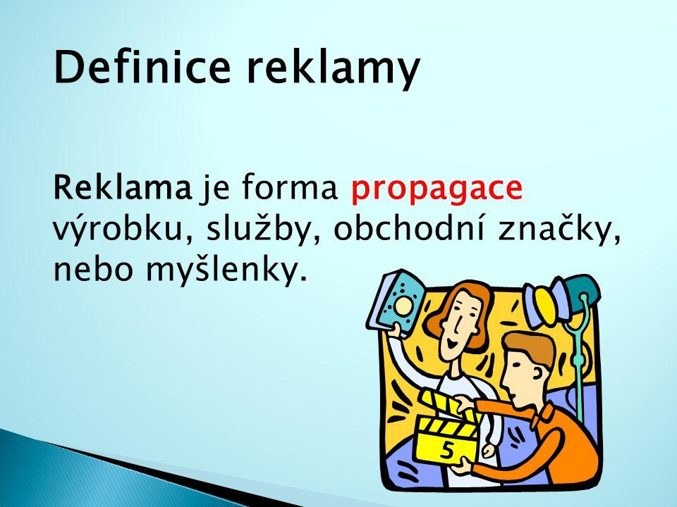 Definice reklamy Reklama je forma propagace výrobku, služby, obchodní značky, nebo myšlenky.