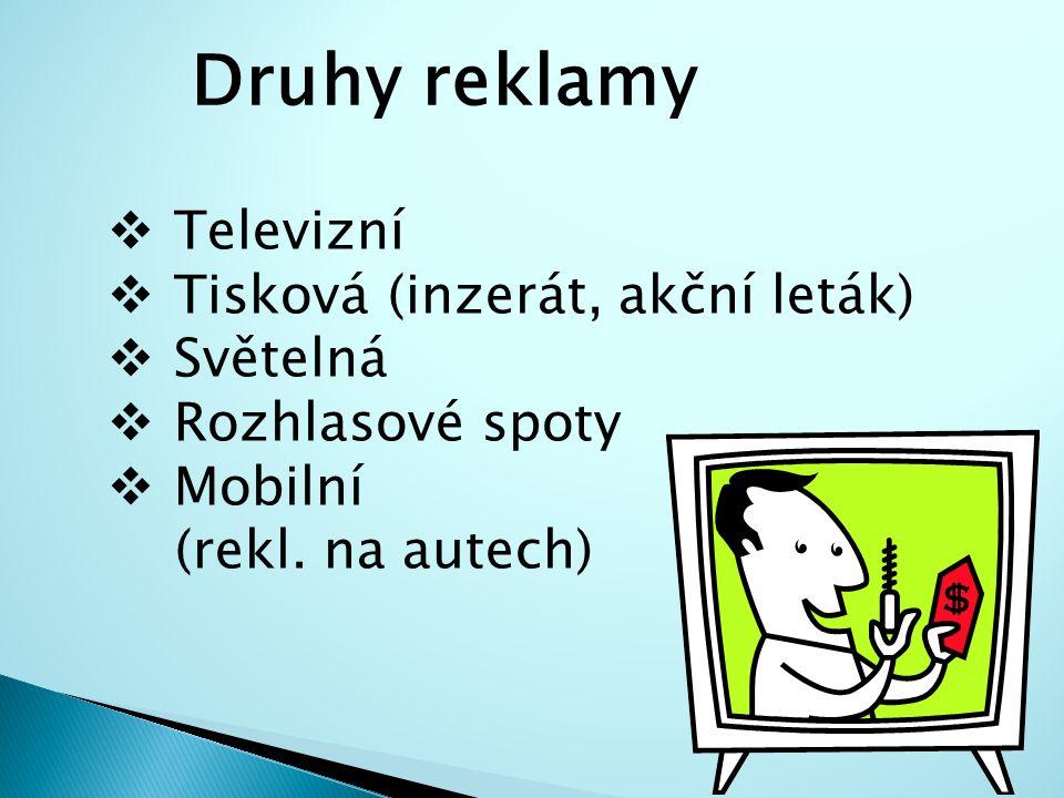Druhy reklamy Televizní Tisková (inzerát, akční leták) Světelná