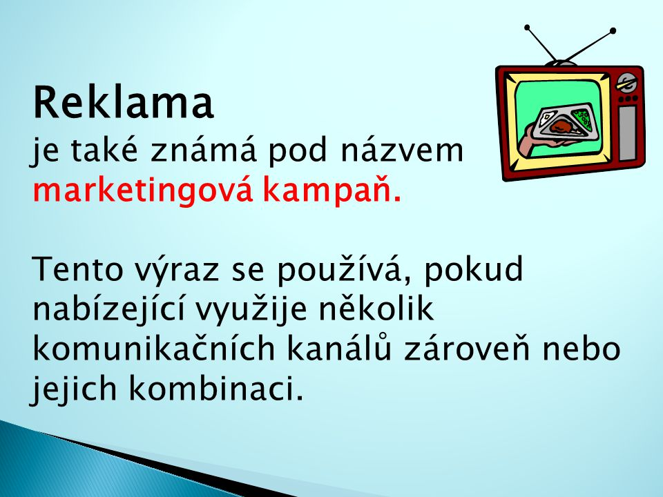 Reklama je také známá pod názvem marketingová kampaň.