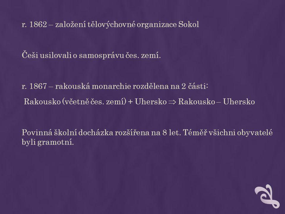 r. 1862 – založení tělovýchovné organizace Sokol