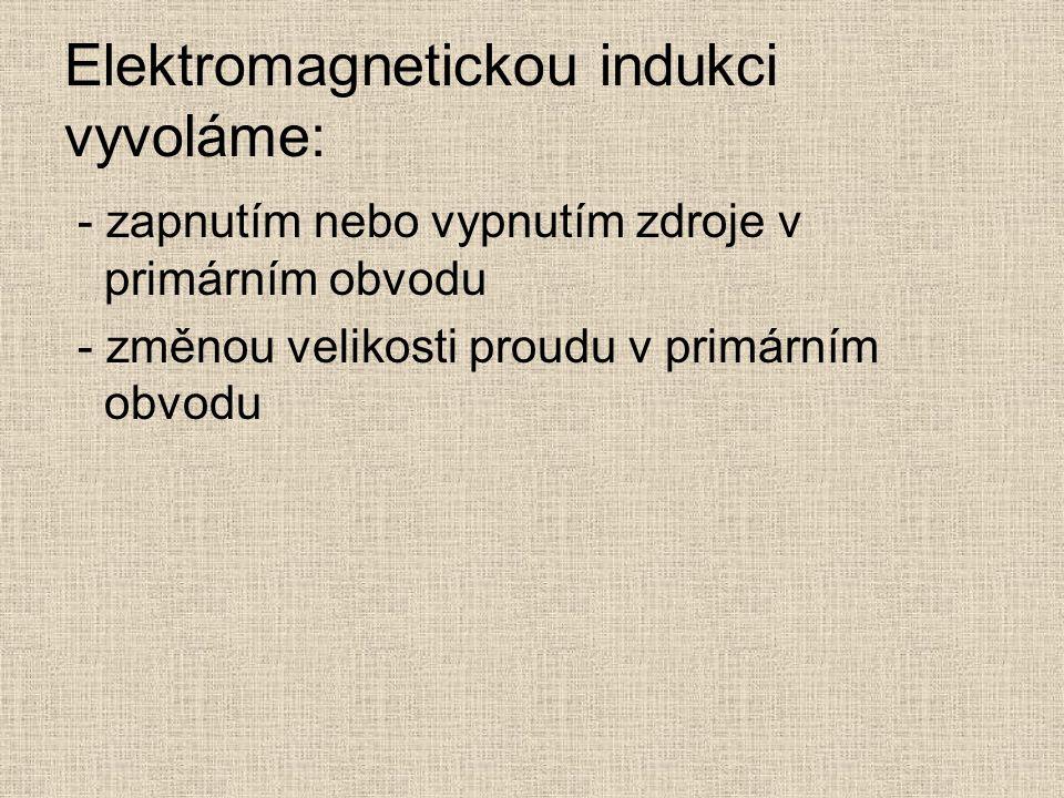 Elektromagnetickou indukci vyvoláme: