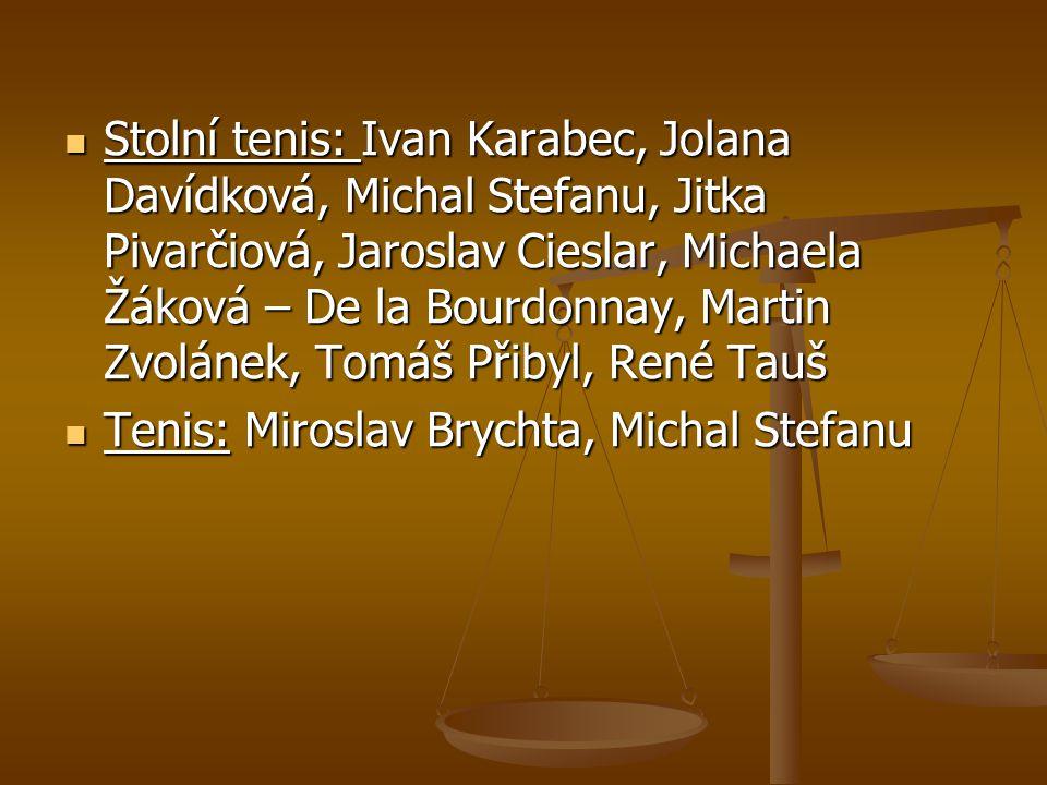 Stolní tenis: Ivan Karabec, Jolana Davídková, Michal Stefanu, Jitka Pivarčiová, Jaroslav Cieslar, Michaela Žáková – De la Bourdonnay, Martin Zvolánek, Tomáš Přibyl, René Tauš