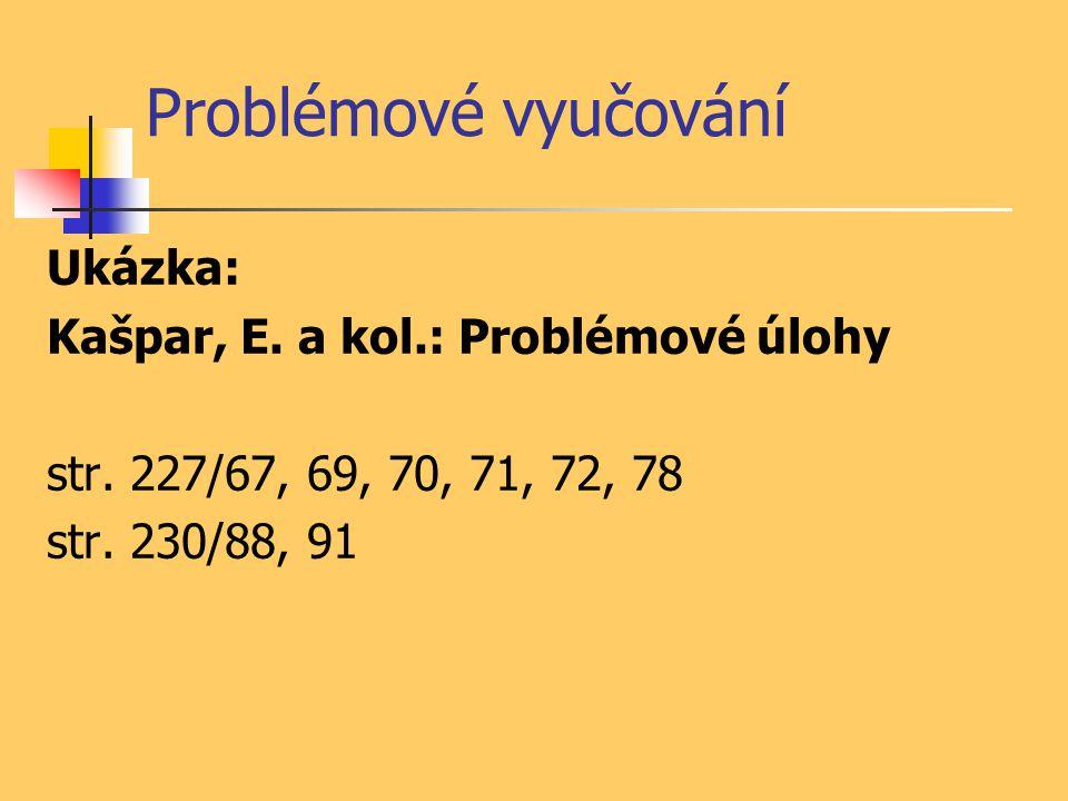 Problémové vyučování Ukázka: Kašpar, E. a kol.: Problémové úlohy
