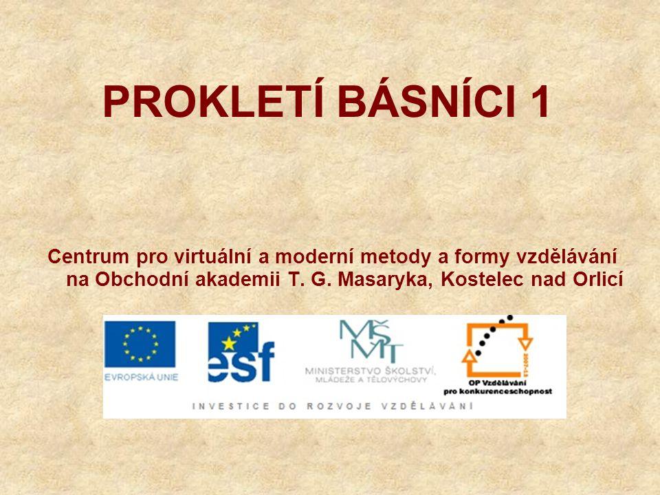 PROKLETÍ BÁSNÍCI 1 Centrum pro virtuální a moderní metody a formy vzdělávání na Obchodní akademii T.