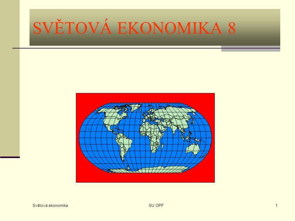 SVĚTOVÁ EKONOMIKA 8 Světová ekonomika SU OPF