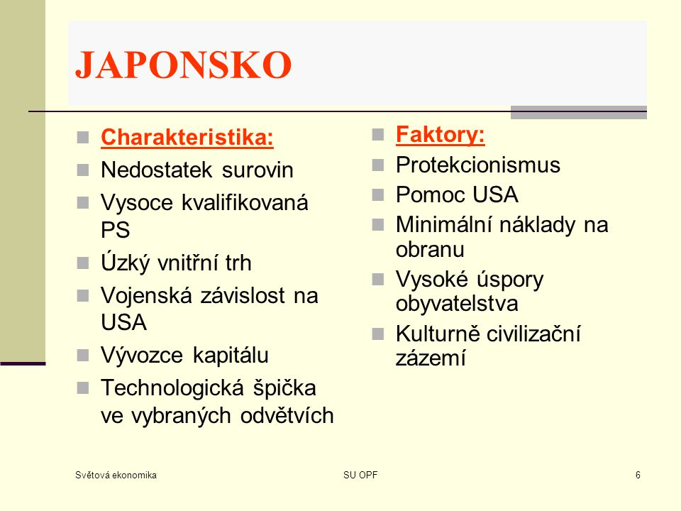 JAPONSKO Charakteristika: Nedostatek surovin Vysoce kvalifikovaná PS