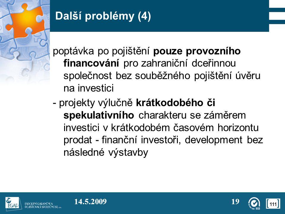 Další problémy (4) poptávka po pojištění pouze provozního financování pro zahraniční dceřinnou společnost bez souběžného pojištění úvěru na investici.