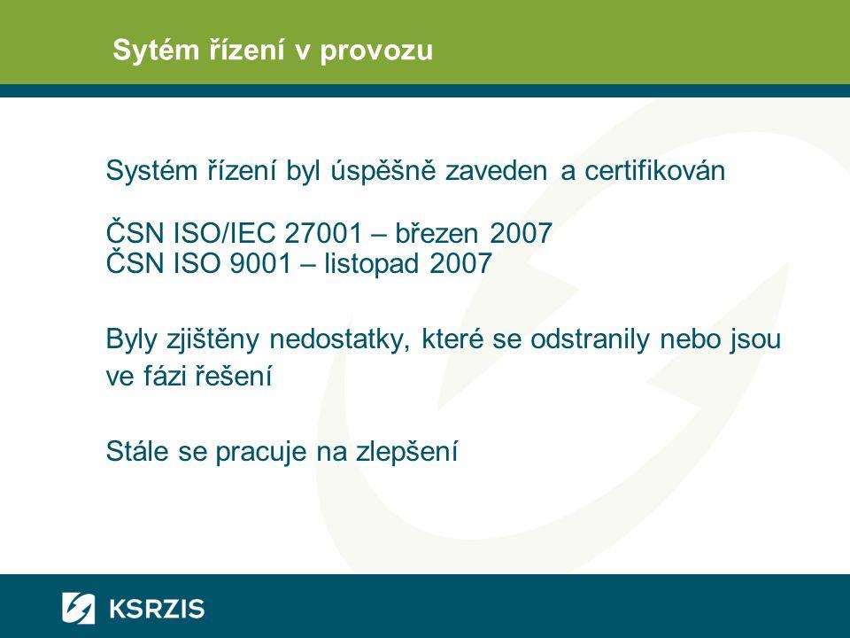 Sytém řízení v provozu Systém řízení byl úspěšně zaveden a certifikován. ČSN ISO/IEC 27001 – březen 2007.