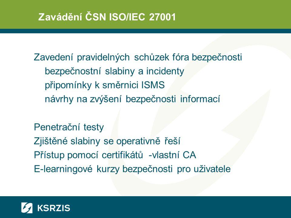 Zavádění ČSN ISO/IEC 27001 Zavedení pravidelných schůzek fóra bezpečnosti. bezpečnostní slabiny a incidenty.