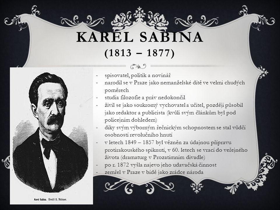 KAREL SABINA (1813 – 1877) spisovatel, politik a novinář