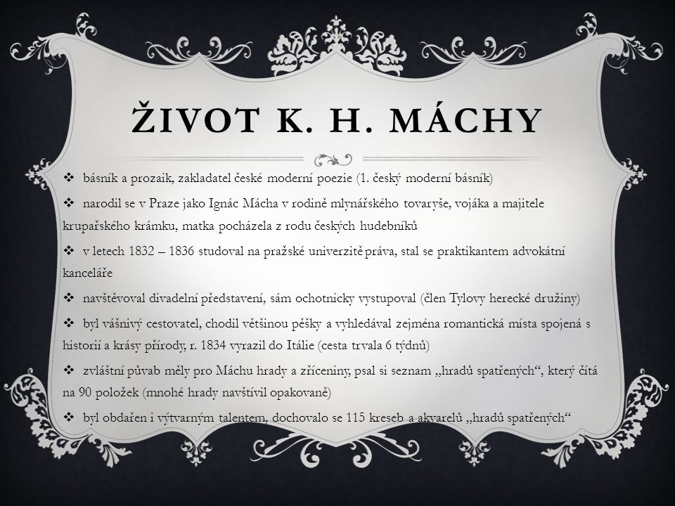 ŽIVOT K. H. MÁCHY básník a prozaik, zakladatel české moderní poezie (1. český moderní básník)