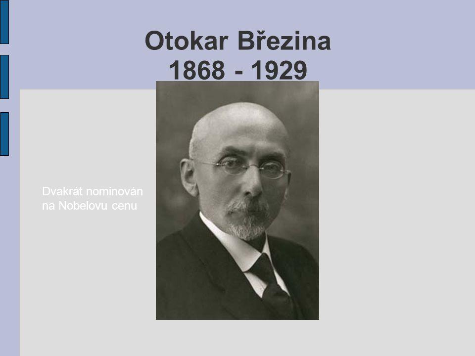 Otokar Březina 1868 - 1929 Dvakrát nominován na Nobelovu cenu