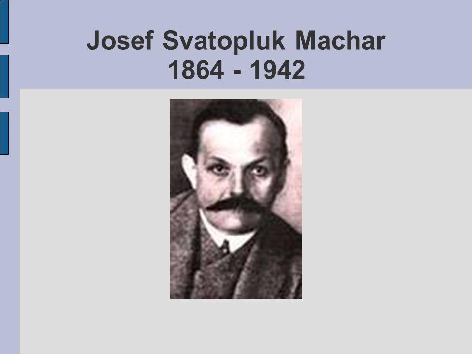 Josef Svatopluk Machar 1864 - 1942