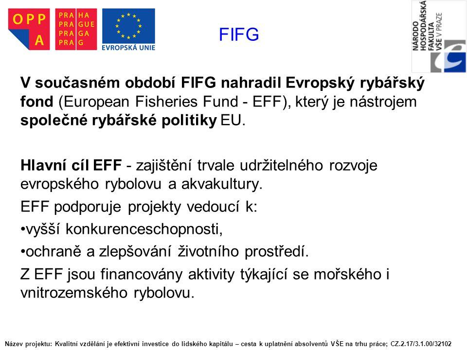 FIFG V současném období FIFG nahradil Evropský rybářský fond (European Fisheries Fund - EFF), který je nástrojem společné rybářské politiky EU.