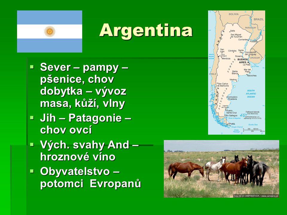 Argentina Sever – pampy – pšenice, chov dobytka – vývoz masa, kůží, vlny. Jih – Patagonie – chov ovcí.
