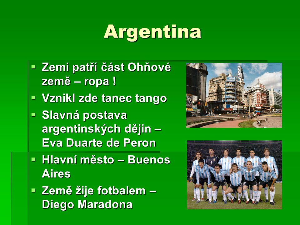 Argentina Zemi patří část Ohňové země – ropa ! Vznikl zde tanec tango