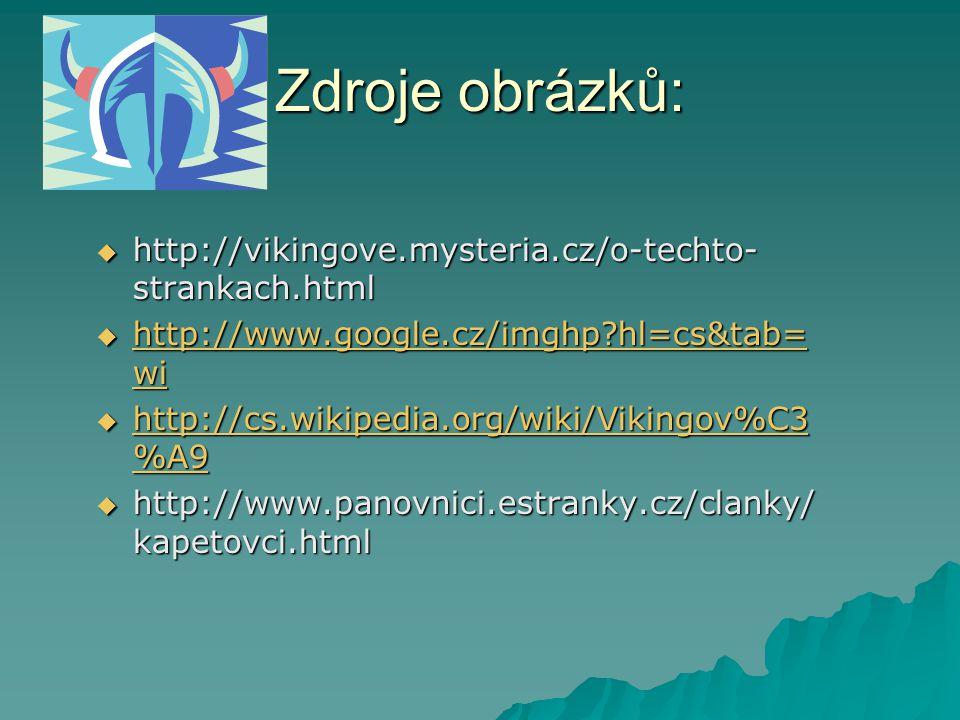 Zdroje obrázků: http://vikingove.mysteria.cz/o-techto-strankach.html