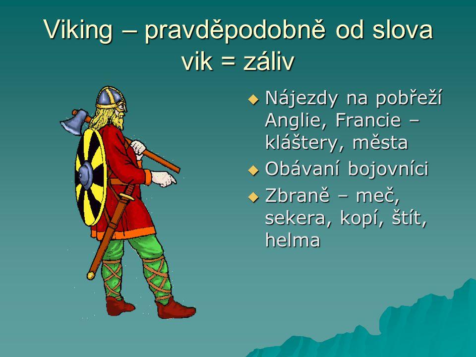 Viking – pravděpodobně od slova vik = záliv